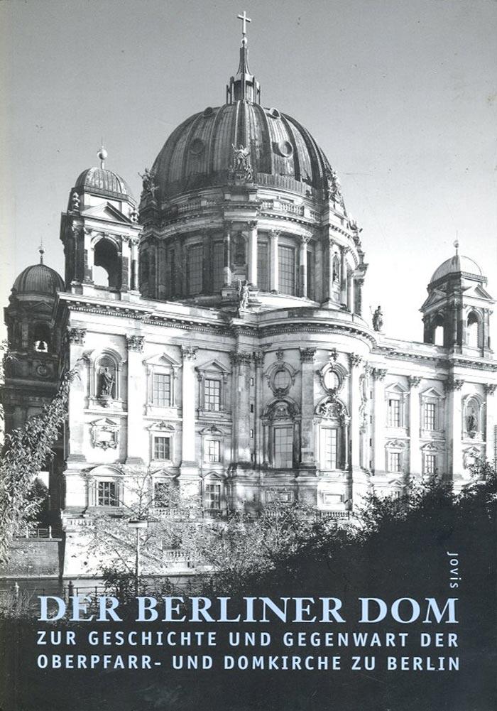 Oberpfarr- und Domkirche zu Berlin (Hg.), Der Berliner Dom. Zur Geschichte und Gegenwart der Oberpfarr- und Domkirche zu Berlin, Red. Detlef Plöse, Berlin 2001