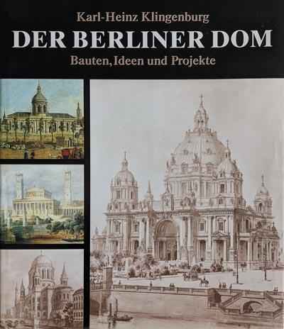 Klingenburg, Karl-Heinz, Der Berliner Dom. Bauten, Ideen und Projekte vom 15. Jahrhundert bis zur Gegenwart, Berlin, Leipzig 1992