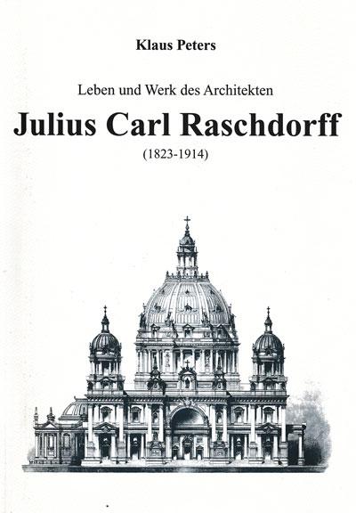 Peters, Klaus, Leben und Werk des Architekten Julius Carl Raschdorff (1823-1914). Dissertation Universität Hannover 2004.