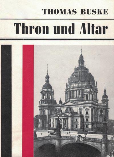 Buske, Thomas, Thron und Altar. Die Rolle der Berliner Hofprediger im Zeitalter des Wilhelminismus, Neustadt an der Aisch 1970